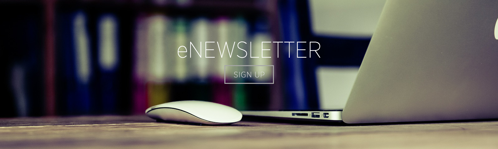 Sign up for our Monthly E-Newsletter